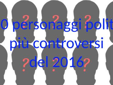 I 10 personaggi politici più controversi del 2016
